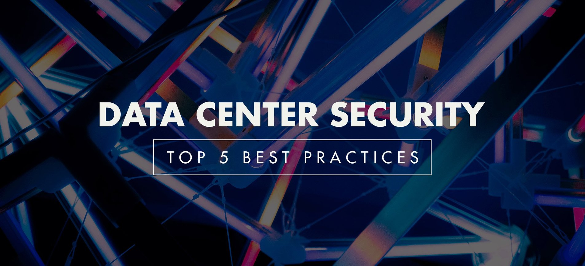 What is Data Center Security? Top 5 Best Practices.