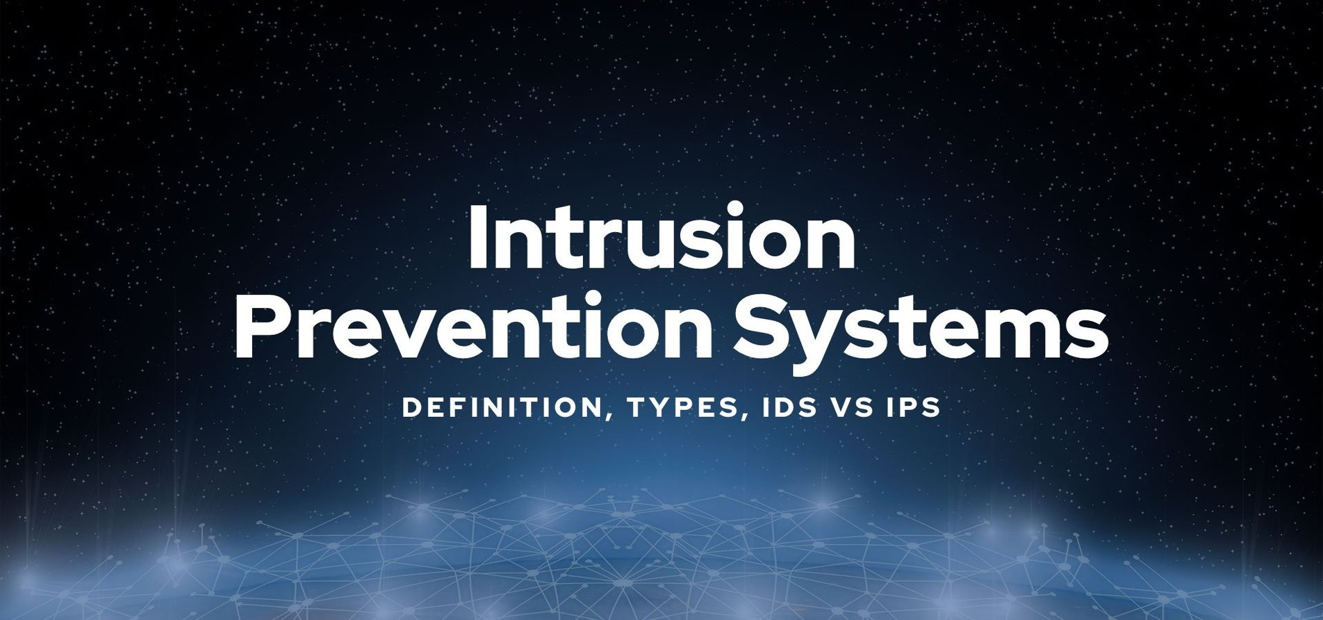 Intrusion Prevention Systems: Definition, Types, IDS vs. IPS.