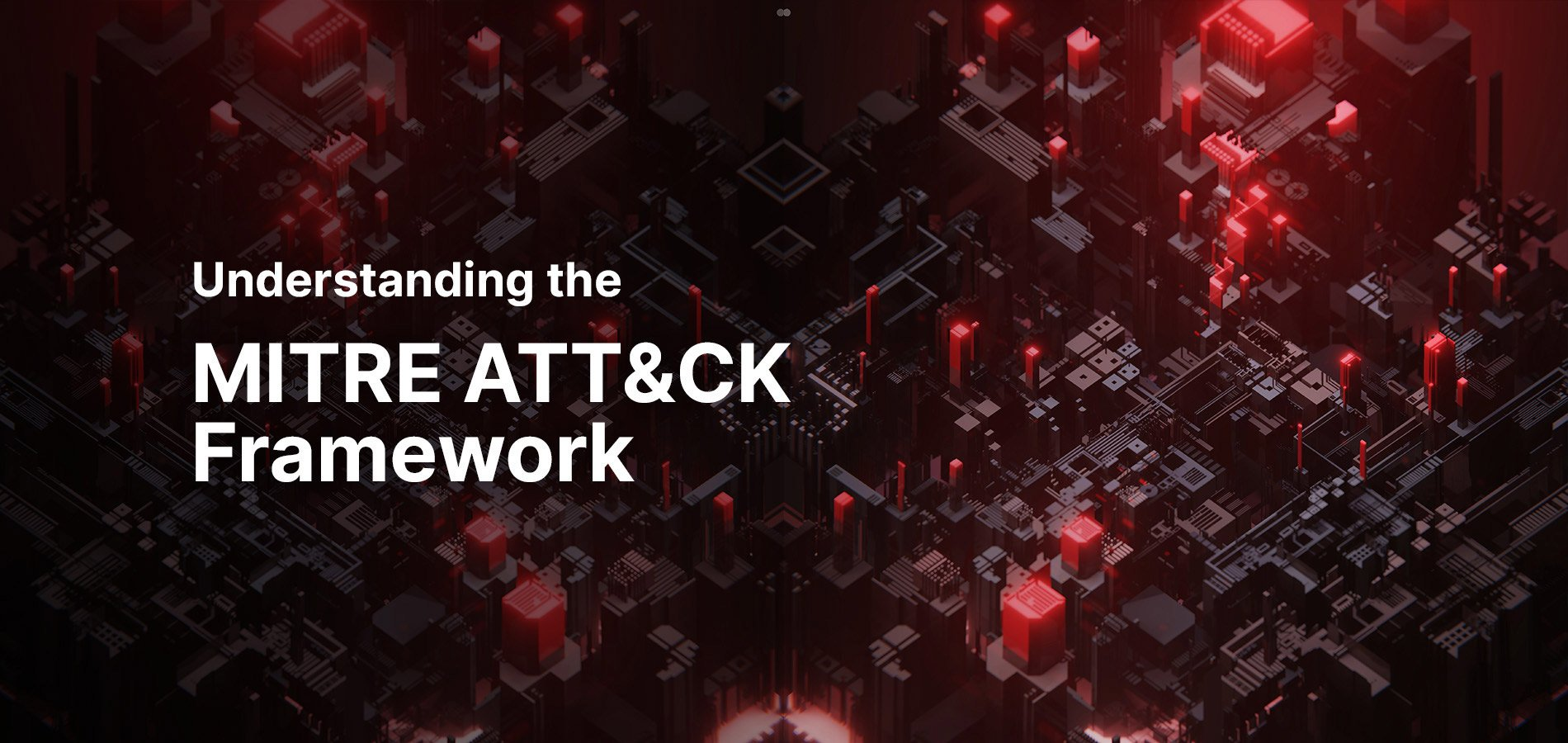 Understanding the MITRE ATT&CK Framework.
