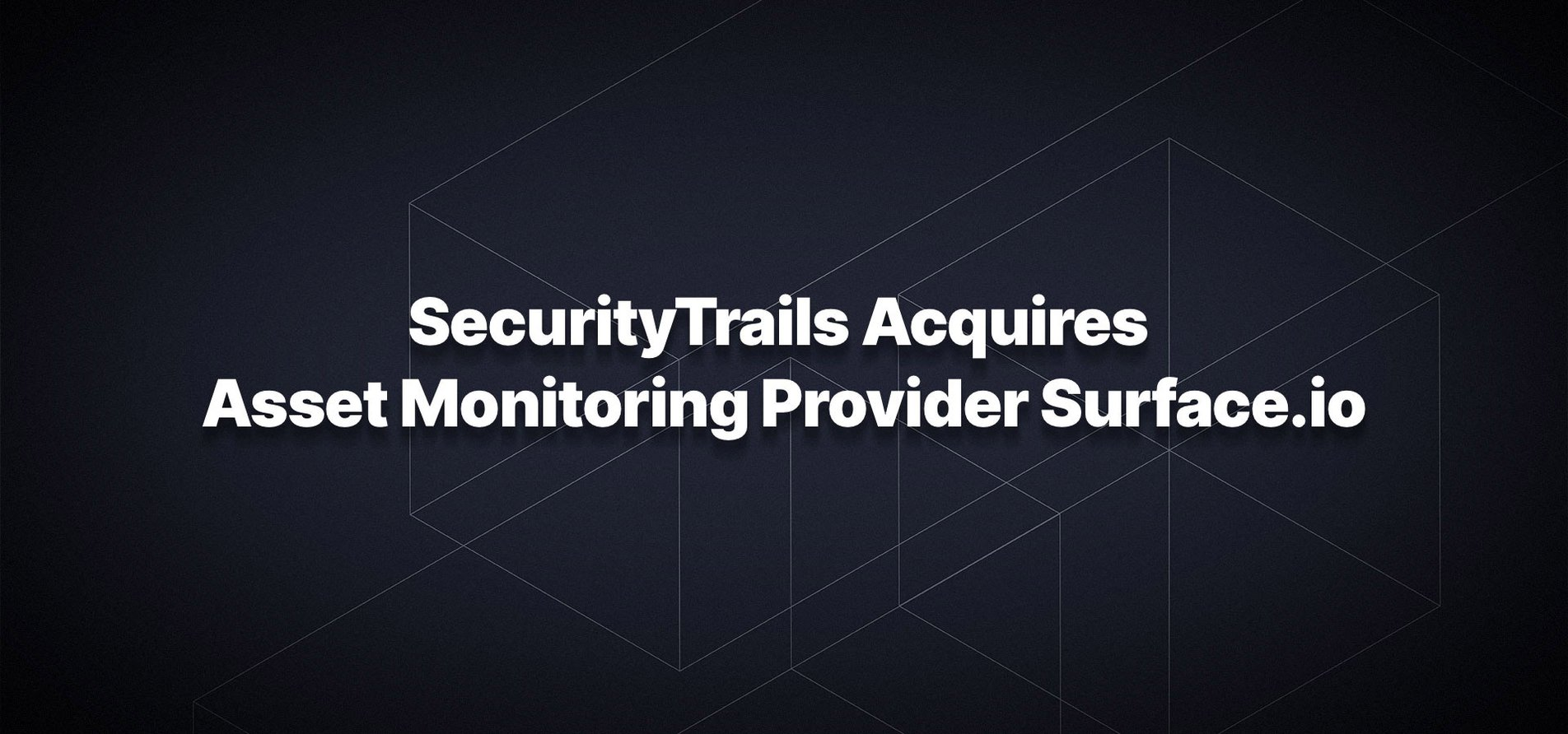 SecurityTrails Acquires Asset Monitoring Provider Surface.io.