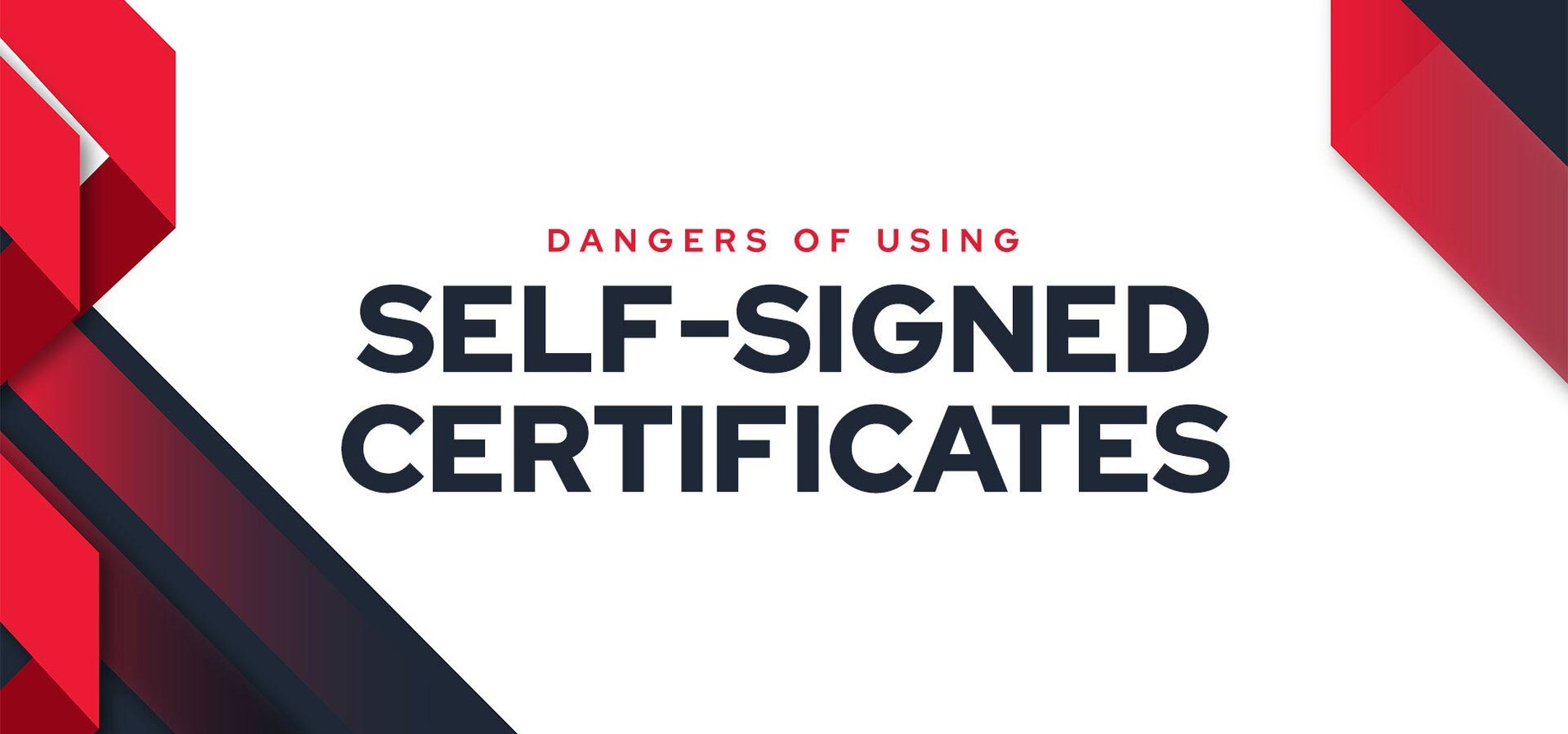Dangers of Using Self-Signed Certificates.
