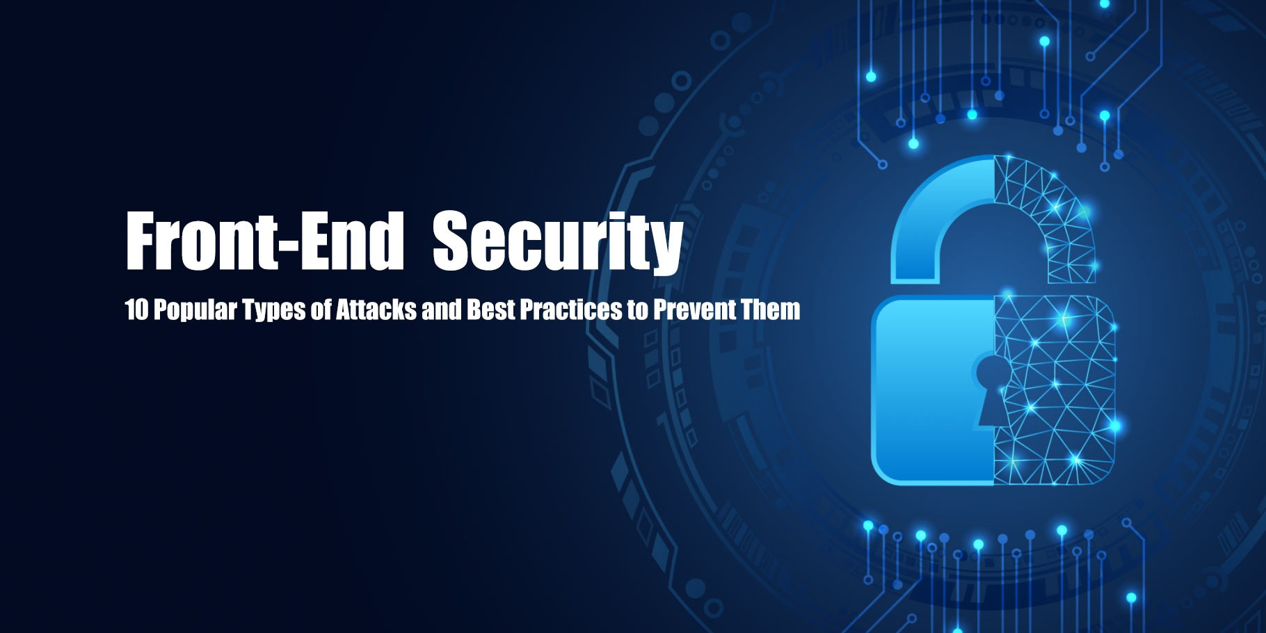 Front-End Security: 10 Popular Types of Attacks and Best Practices to Prevent Them.