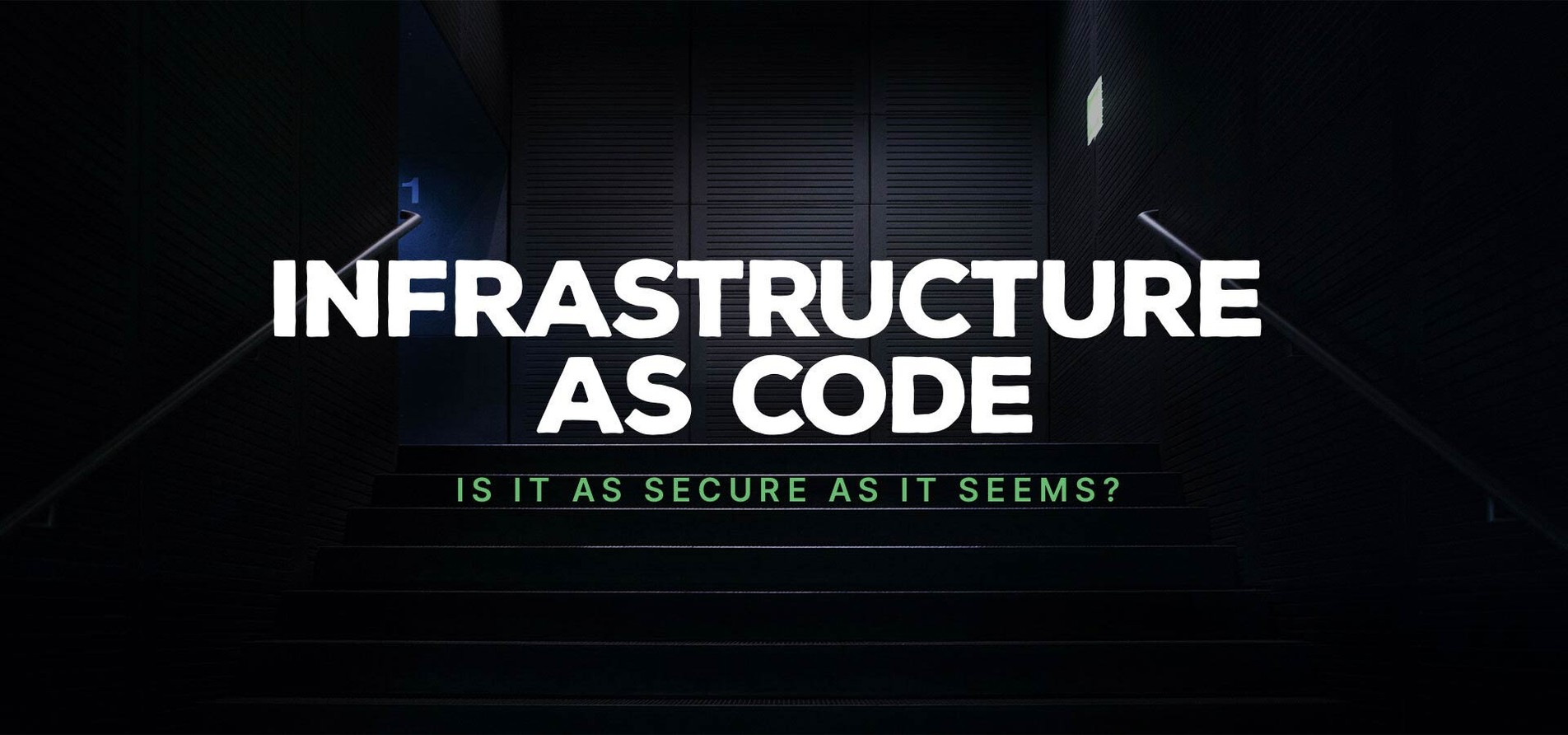 Infrastructure as Code: Is It as Secure as It Seems?.
