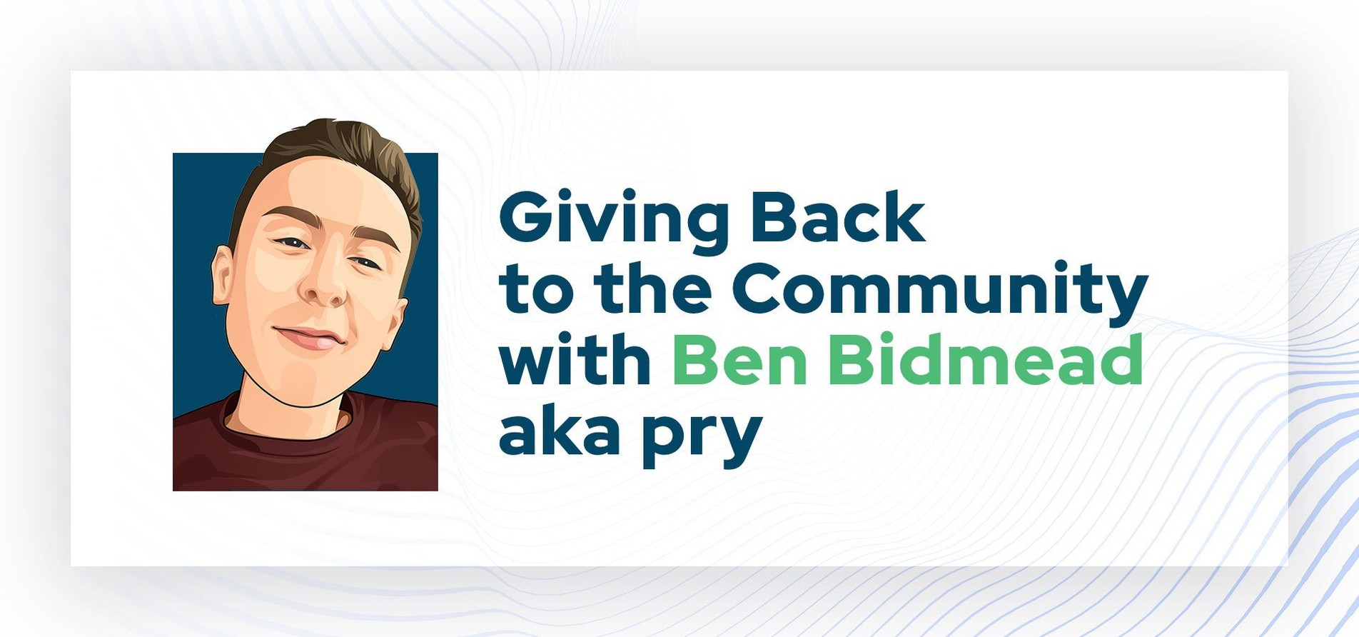 Giving Back to the Community with Ben Bidmead aka pry.