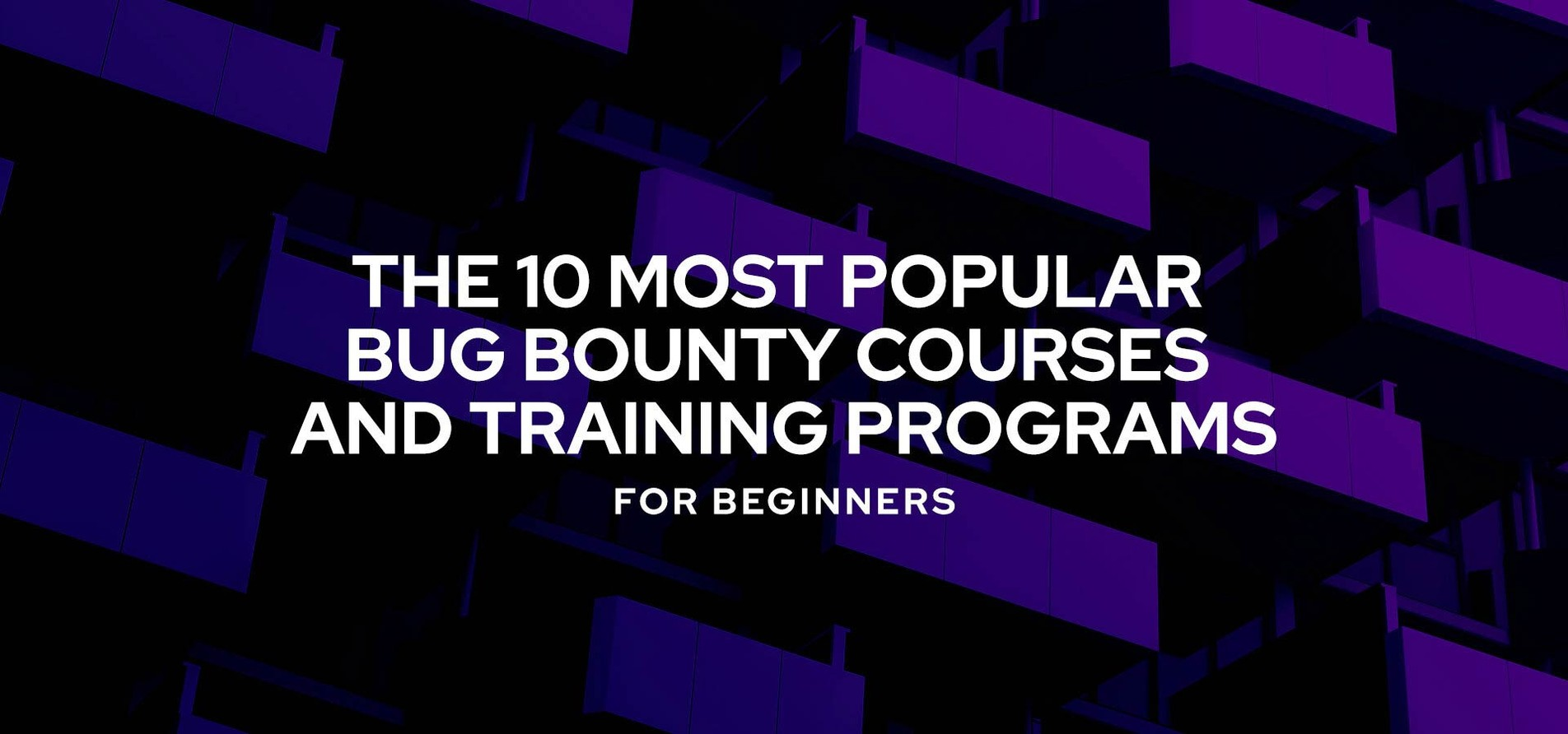 The 10 Most Popular Bug Bounty Courses and Training Programs for Beginners.