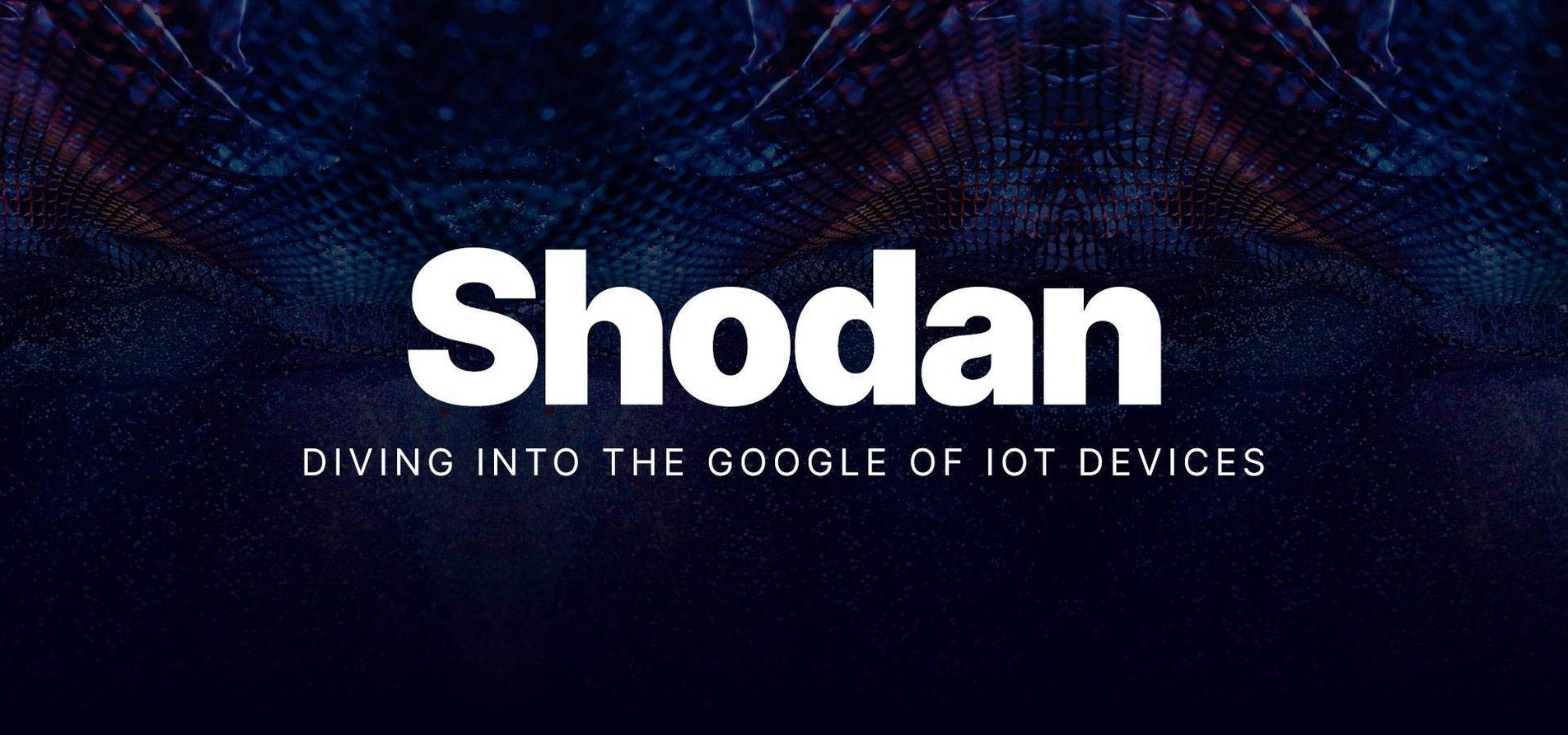 Shodan: Diving into the Google of IoT Devices.