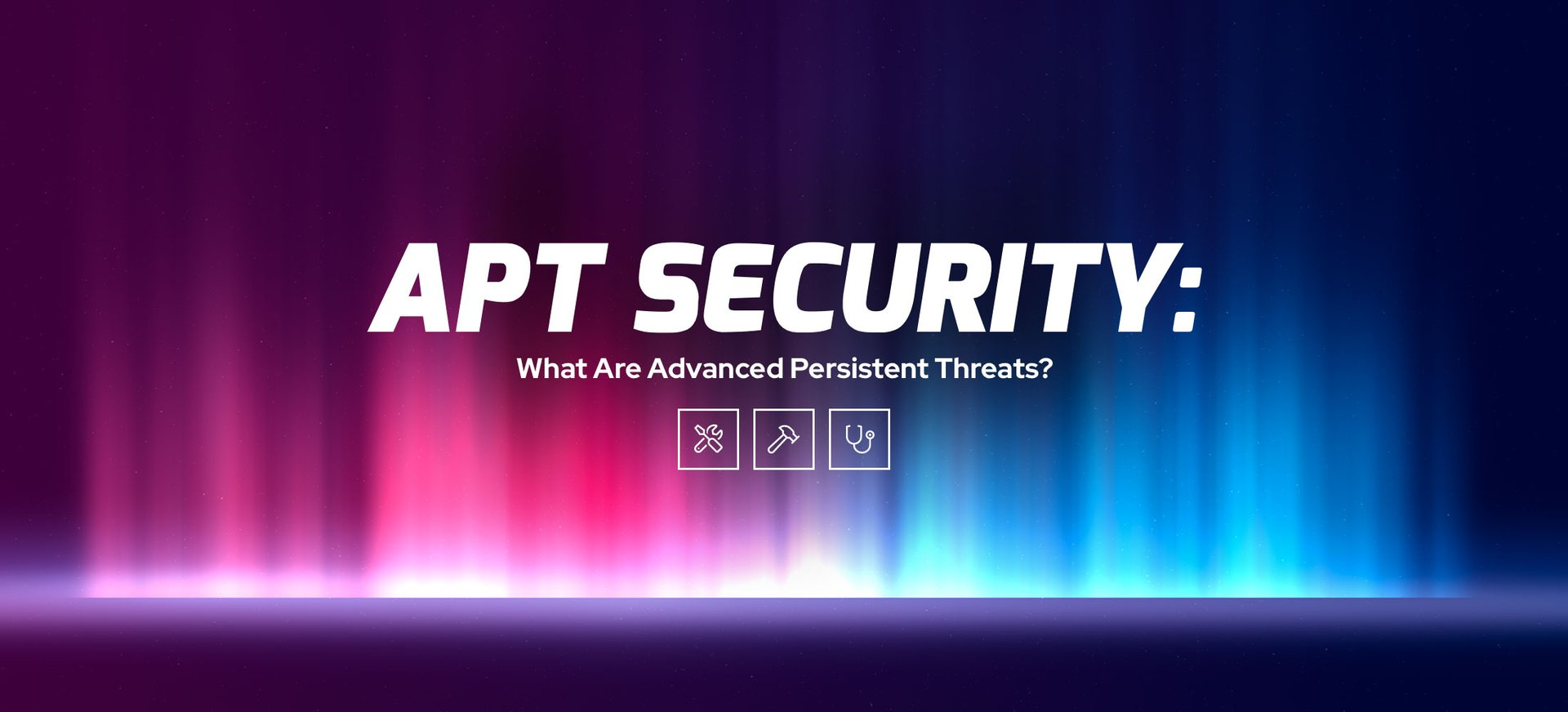 APT Security: What Are Advanced Persistent Threats?.