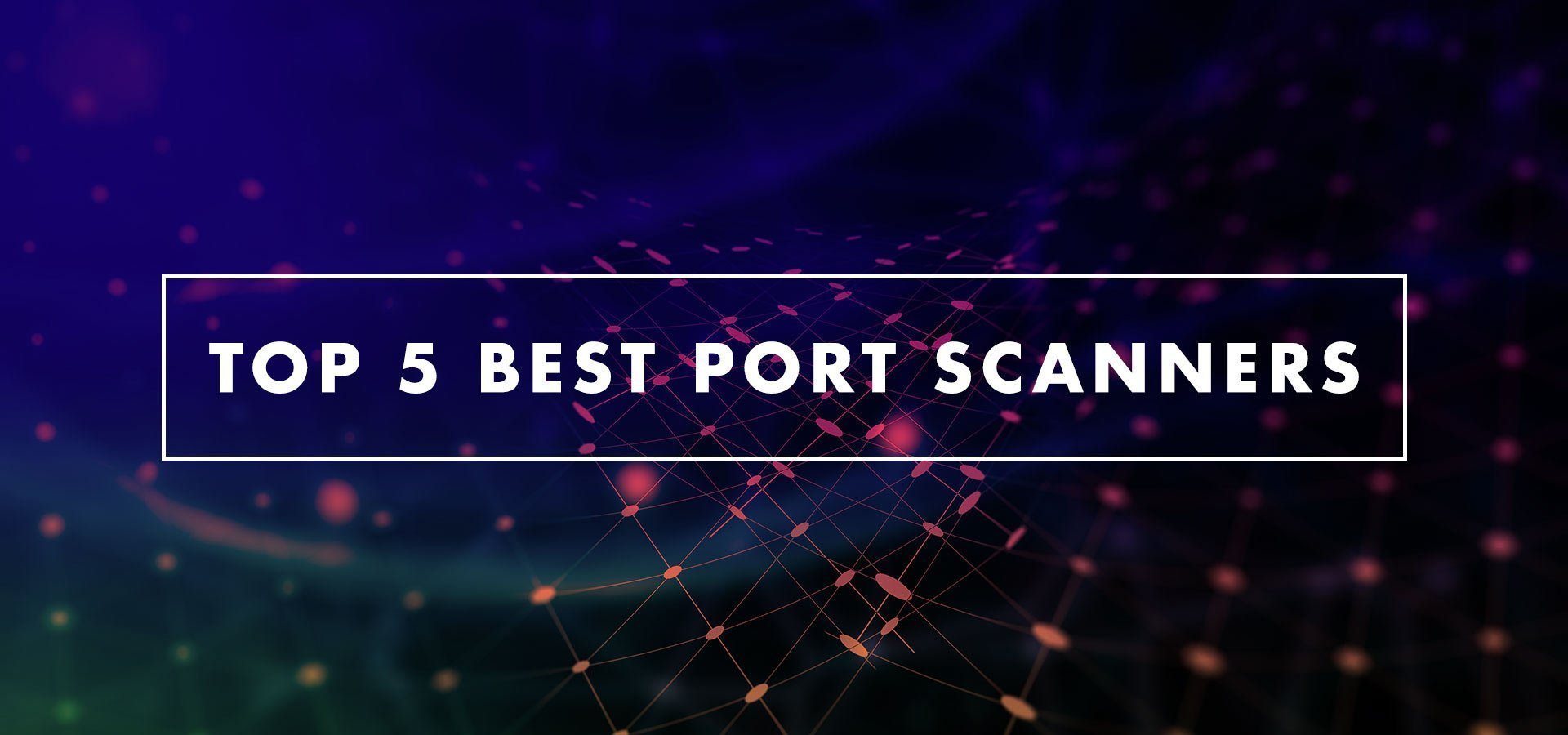 Top 5 Best Port Scanners