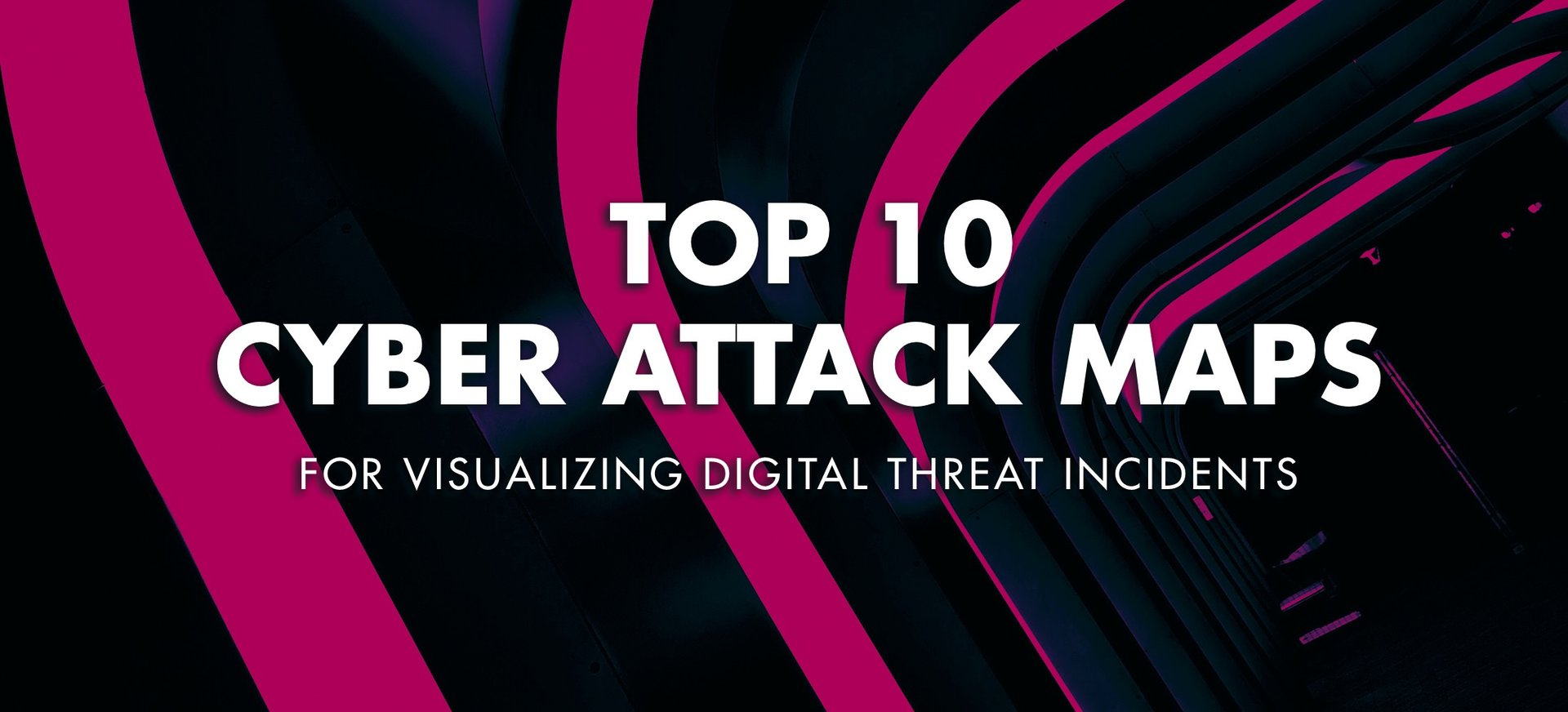 Top 10 Cyber attack maps to track cybersecurity incidents
