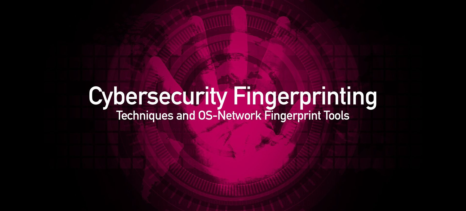 Cybersecurity Fingerprinting: What is it? Fingerprint Techniques and