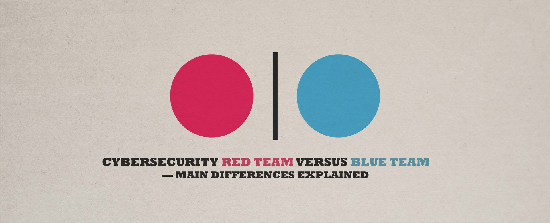 Cybersecurity Red Team Versus Blue Team — Main Differences Explained