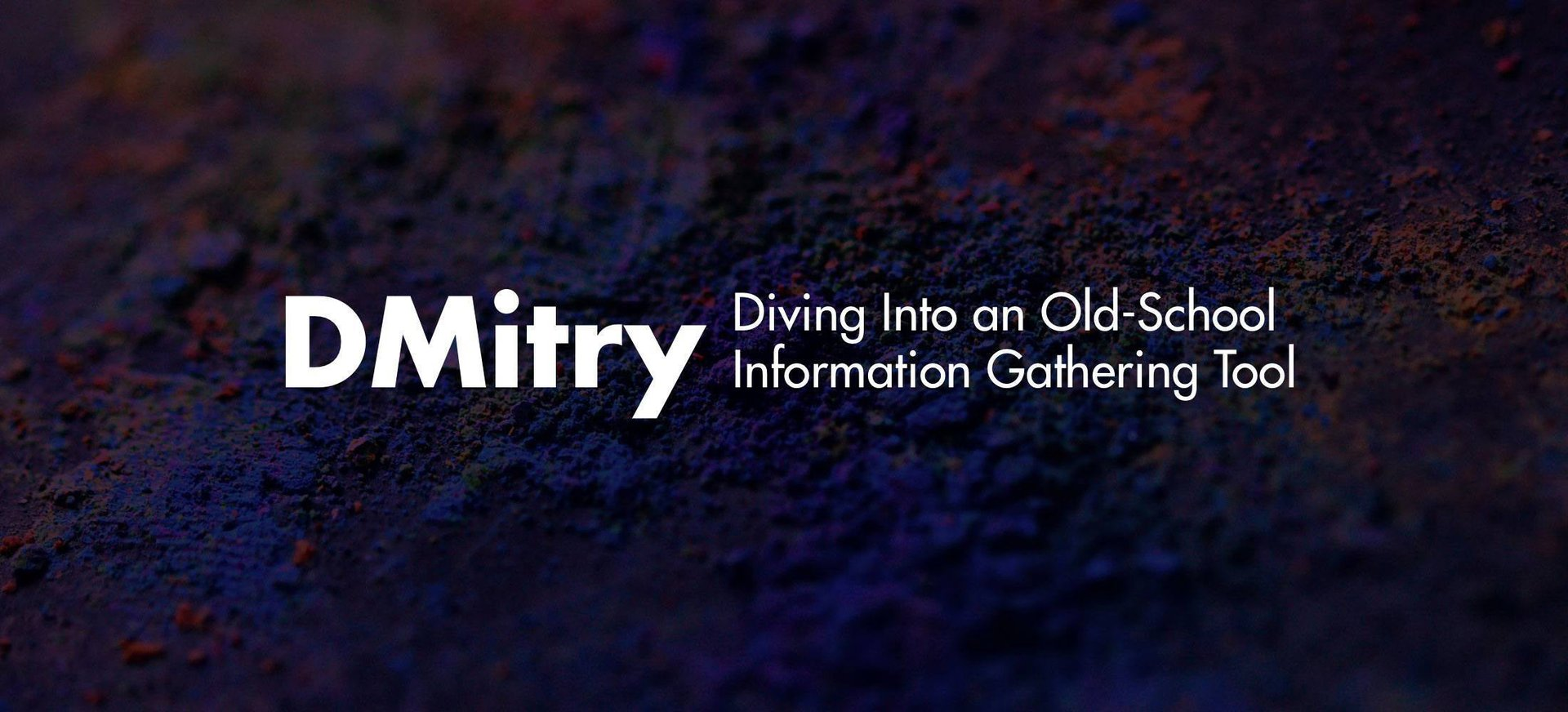 DMitry: Diving Into an Old-School Information Gathering Tool.