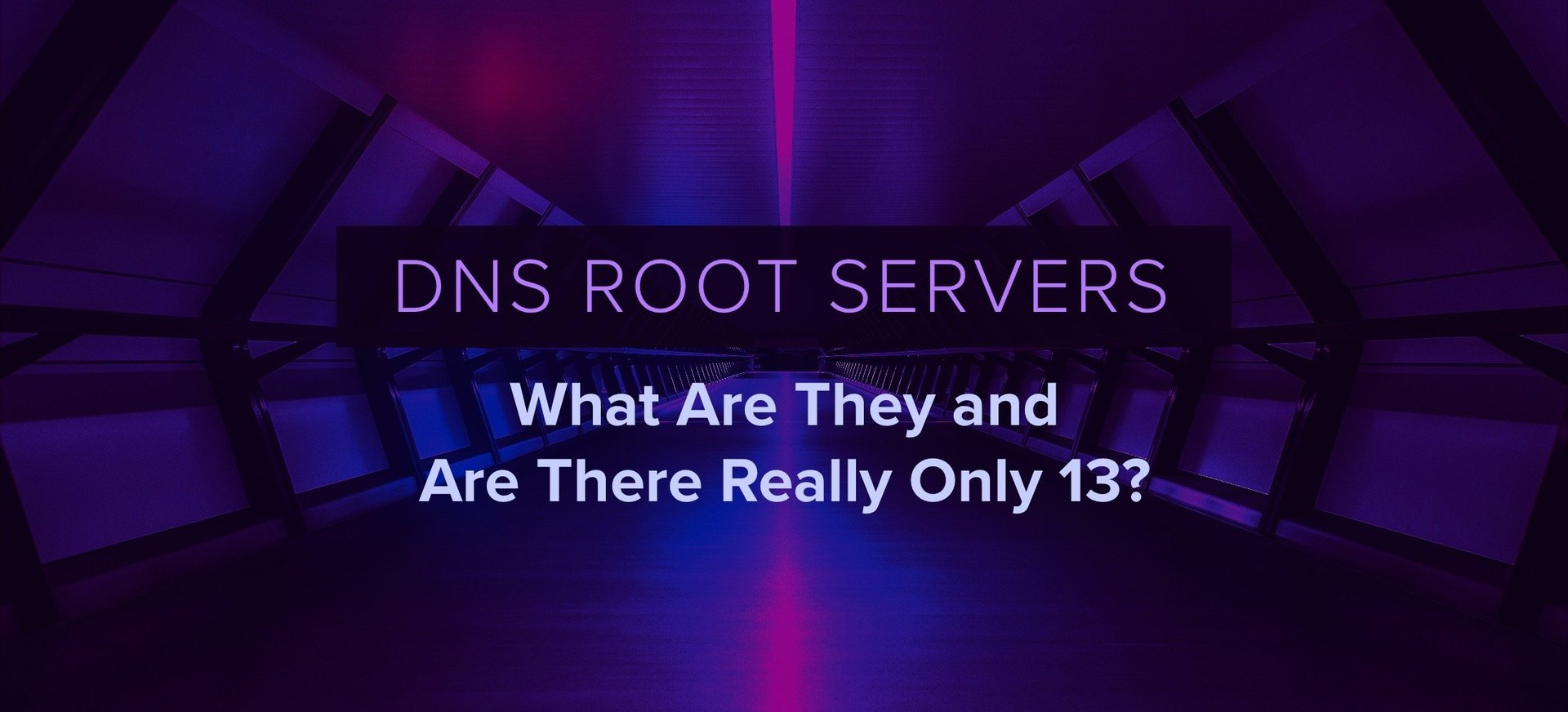 DNS Root Servers: What are they and is there really only 13?