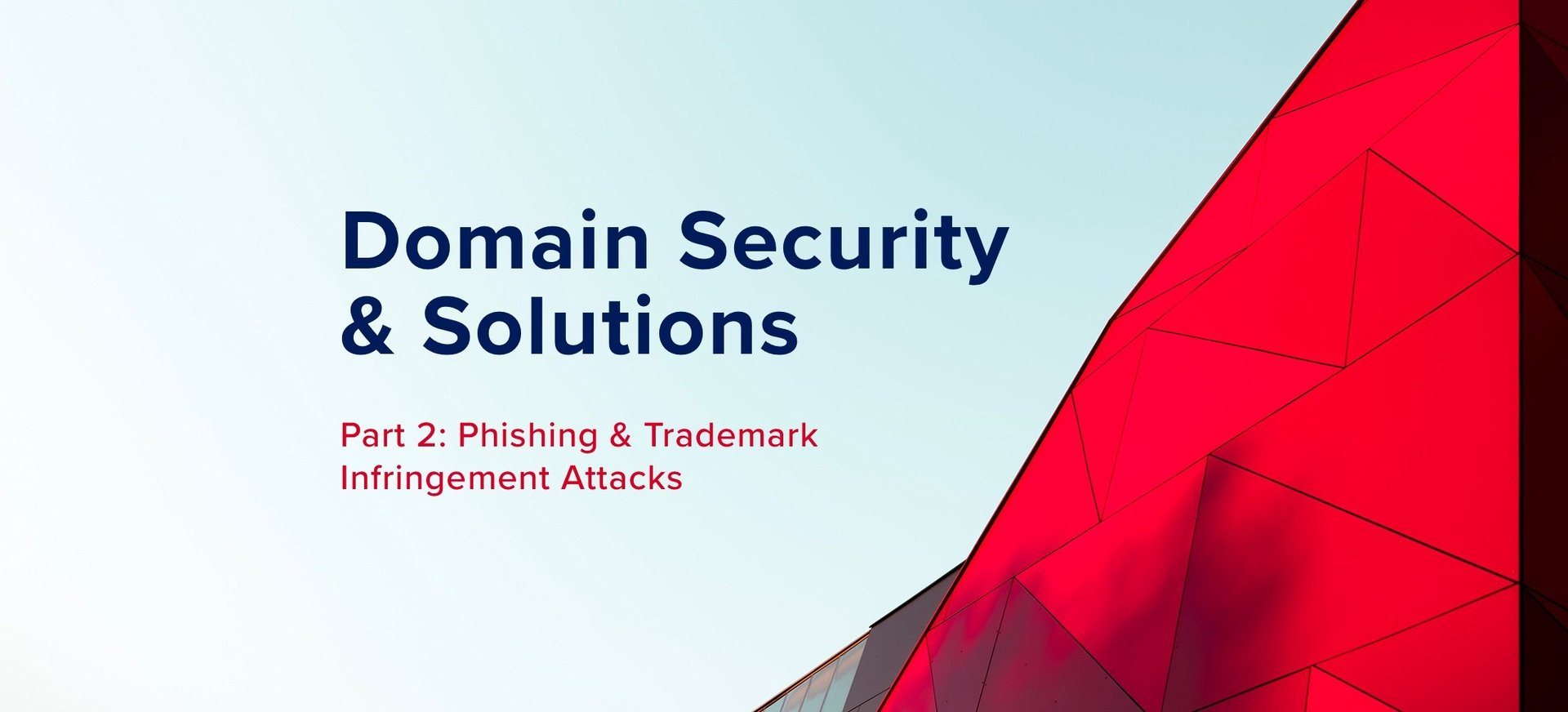 Domain Security & Solutions, Part 2: Phishing & Trademark Infringement Attacks.