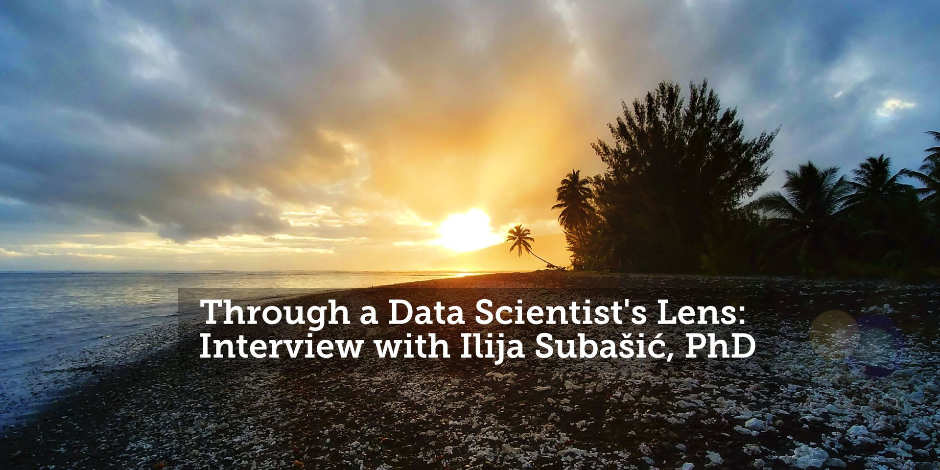 Through a Data Scientist's Lens: Interview with Ilija Subašić, PhD.