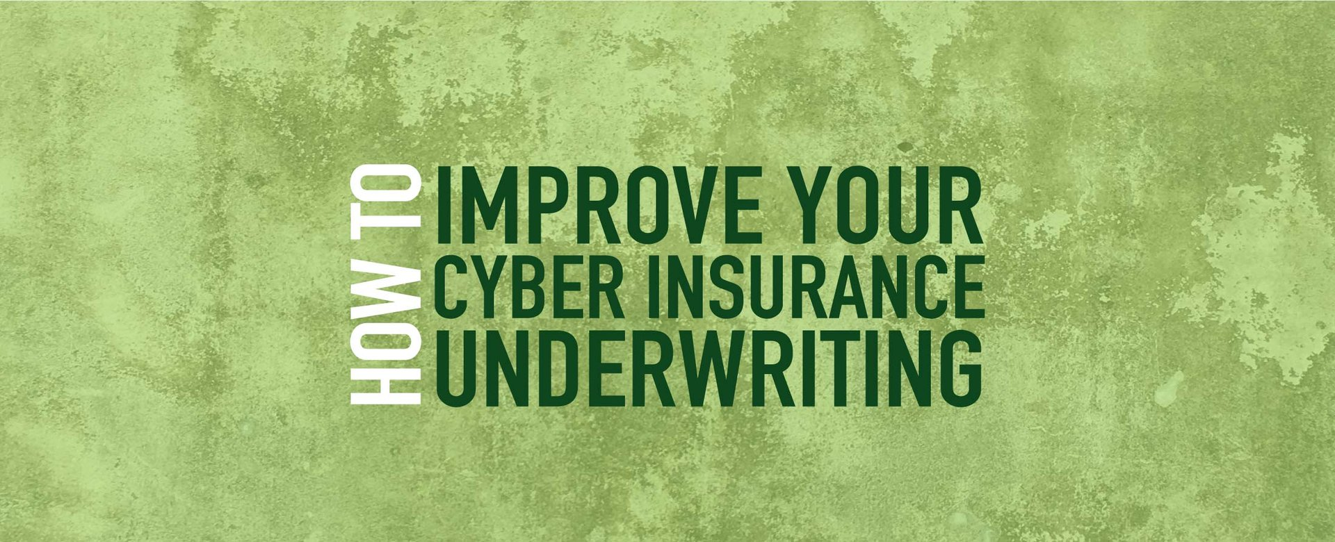 How To Improve Your Cyber Insurance Underwriting