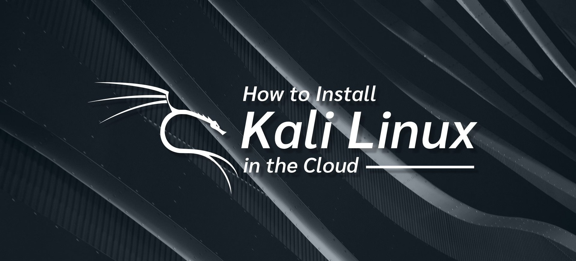 How to Install Kali Linux in the Cloud.