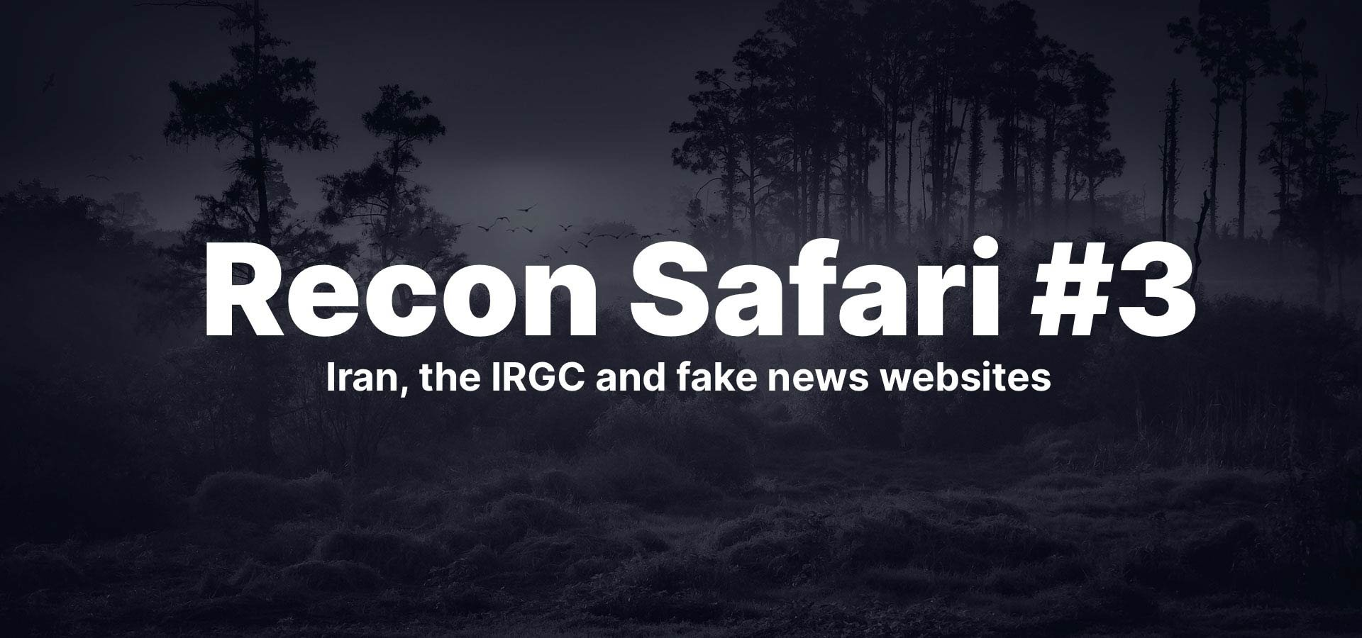 Iran, the IRGC and Fake News Websites.