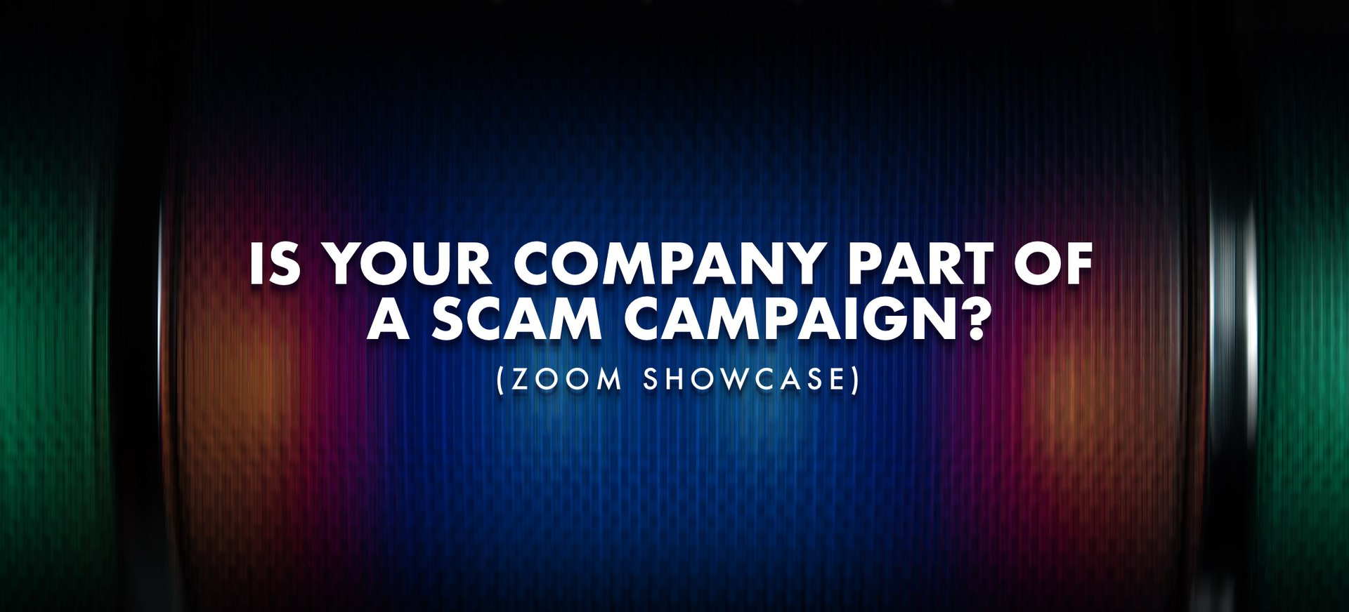 Is Your Company Part of a Scam Campaign? (Zoom Showcase).