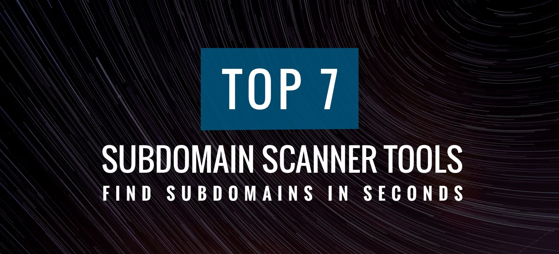 Top 7 Subdomain Scanner tools to find subdomains