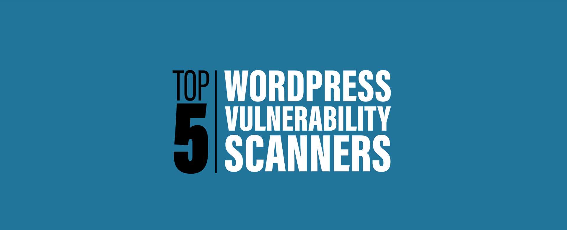 Top 5 Wordpress Vulnerability Scanners