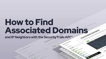 How to Find Associated Domains and IP Neighbors with the SecurityTrails API™