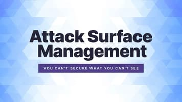 Attack Surface Management: You Can't Secure What You Can't See