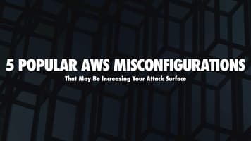 5 AWS Misconfigurations That May Be Increasing Your Attack Surface