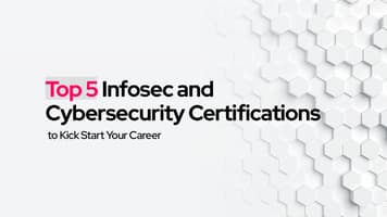 Top 5 Cybersecurity Certifications to Kick Start Your Career