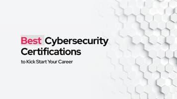 Best Cybersecurity Certifications to Kick Start Your Career
