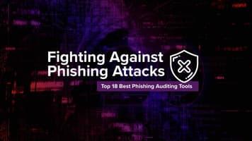 Fighting Against Phishing Attacks: Top 18 Best Phishing Auditing Tools