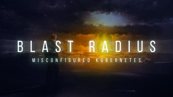 Blast Radius: Misconfigured Kubernetes