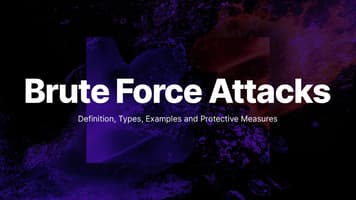 Brute Force Attacks: Definition, Types, Examples and Protective Measures