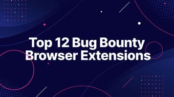 Top 12 Bug Bounty Browser Extensions