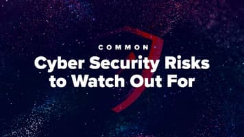 Common Cyber Security Risks to Watch Out For