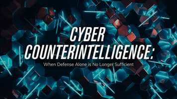 Cyber Counterintelligence: When Defense Alone is No Longer Sufficient