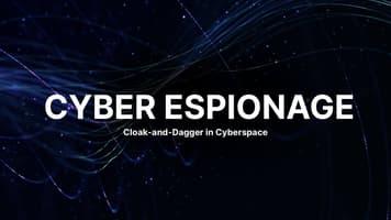 Cyber Espionage: Cloak-and-Dagger in Cyberspace