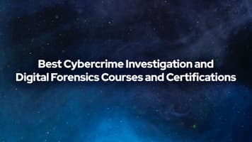 Best Cybercrime Investigation and Digital Forensics Courses and Certifications