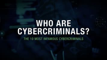 Who Are Cybercriminals? The 10 Most Infamous Cybercriminals