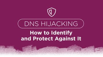 DNS Hijacking: How to Identify and Protect Against It