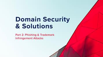 Domain Security & Solutions, Part 2: Phishing & Trademark Infringement Attacks