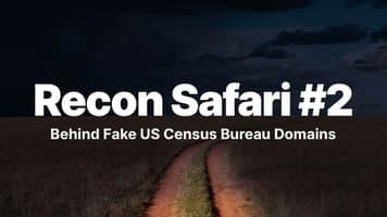 Recon Safari #2: Looking at the OSINT Behind Fake US Census Bureau Domains