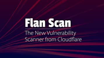 Flan Scan - The New Vulnerability Scanner from Cloudflare