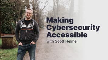 Making Cybersecurity Accessible with Scott Helme