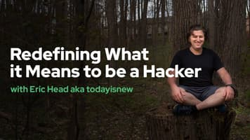 Redefining What it Means to be a Hacker with Eric Head aka todayisnew