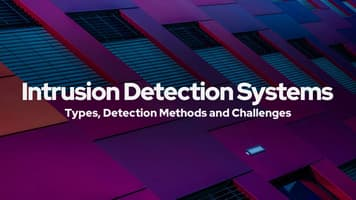 Intrusion Detection Systems: Types, Detection Methods and Challenges