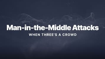 Man-in-the-Middle Attacks: When Three's a Crowd