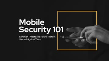 Mobile Security 101: Common Threats and How to Protect Yourself Against Them