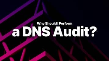 Why Should I Perform a DNS Audit?