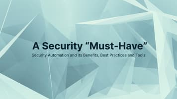 Security Automation: Definition, Benefits, Best Practices and Tools